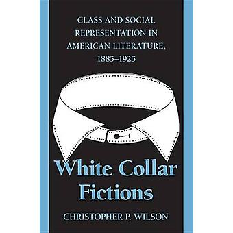 White Collar Fictions by Wilson & Christopher P.
