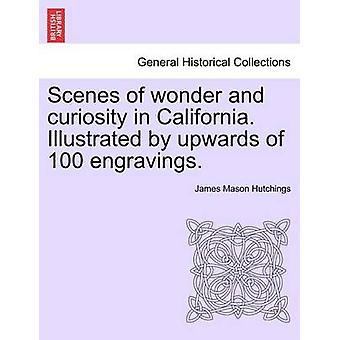 Scenes of wonder and curiosity in California. Illustrated by upwards of 100 engravings. by Hutchings & James Mason