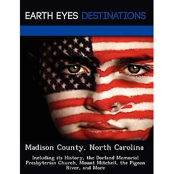 Madison County North Carolina Including its History the Dorland Memorial Presbyterian Church Mount Mitchell the Pigeon River and More by Verne & Violette