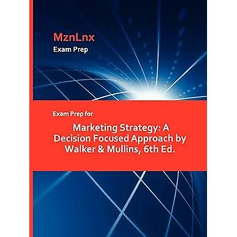 Exam Prep for Marketing Strategy A Decision Focused Approach by Walker  Mullins 6th Ed. by MznLnx