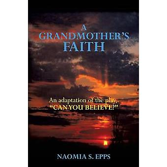 A Grandmothers Faith by Epps & Naomia S.