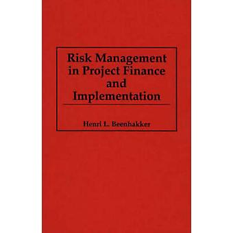 Risk Management in Project Finance and Implementation by Beenhakker & Henri