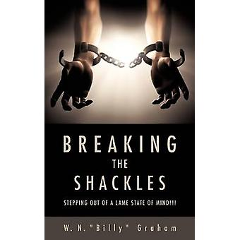 BREAKING THE SHACKLES by Graham & W. N. Billy