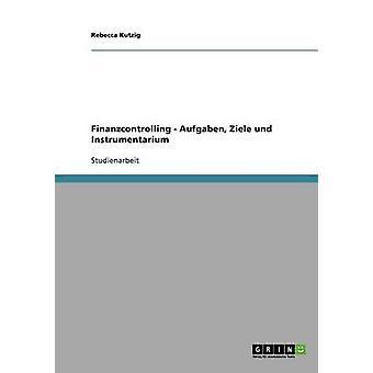 Finanzcontrolling. Aufgaben Ziele und Instrumentarium by Kutzig & Rebecca