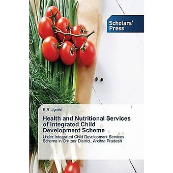 Health and Nutritional Services of Integrated Child Development Scheme by Jyothi R.R.