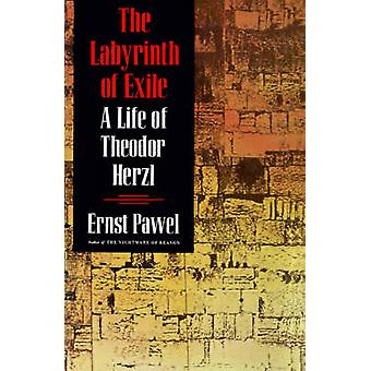 The Labyrinth of Exile - A Life of Theodor Herzl by Ernst Pawel - 9780