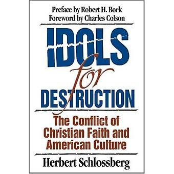 Idols for Destruction - The Conflict of Christian Faith and American C