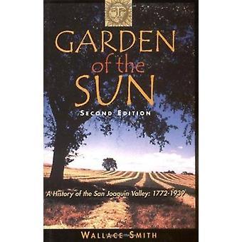Garden of the Sun - A History of the San Joaquin Valley - 1772-1939 (2