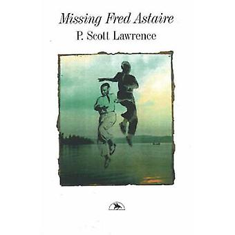 Missing Fred Astaire by P. Scott Lawrence - 9781550650334 Book