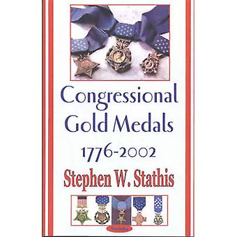 Congressional Gold Medals 1776-2002 by Stephen W. Stathis - 978159033