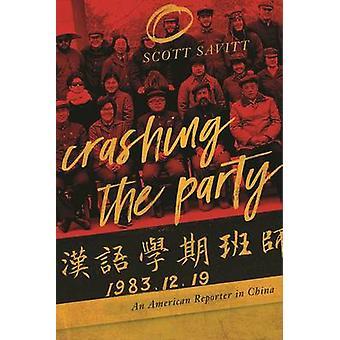 Crashing the Party - An American Reporter in China by Scott Savitt - 9
