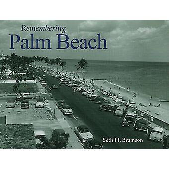 Remembering Palm Beach by Seth H Bramson - 9781596526570 Book