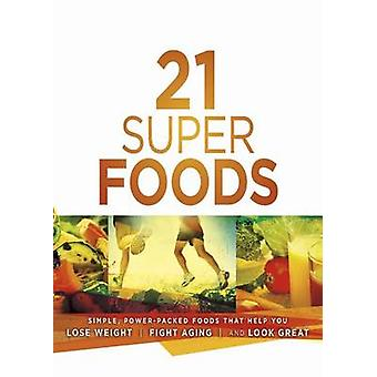 21 Super Foods - Simple - Power-Packed Foods That Help You Build Your