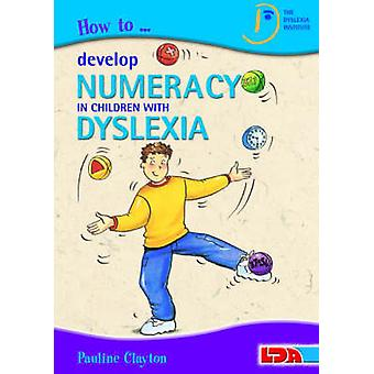 How to Develop Numeracy in Children with Dyslexia by Pauline Clayton