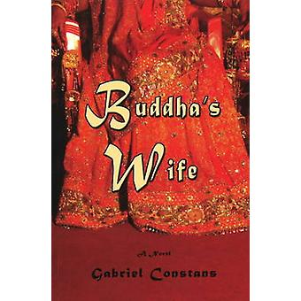 Buddha's Wife - A Novel by Gabriel Constans - 9781934759295 Book