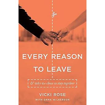 Every Reason to Leave - And Why We Chose to Stay Together by Vicki Ros