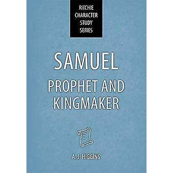 Samuel - Prophet and Kingmaker by A J Higgins - 9781910513637 Book
