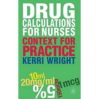 Drug Calculations for Nurses  Context for Practice by Wright & Kerri