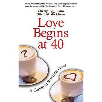 Kærlighed begynder ved 40 en inspirerende Guide til at starte løbet. Kirsebær Gilchrist Lara Owen af Gilchrist & kirsebær