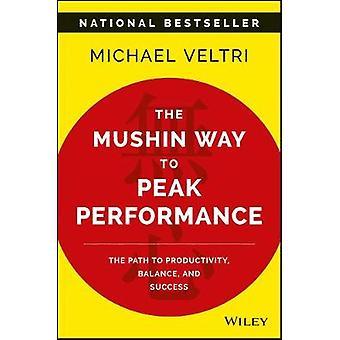 The Mushin Way to Peak Performance - The Path to Productivity - Balanc