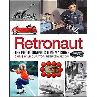 Retronaut - la Machine du temps photographique par Chris Wild - 978142621383