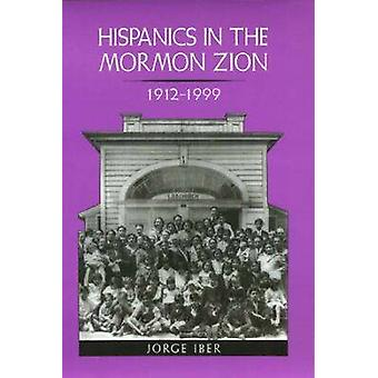 Hispanics in the Mormon Zion - 1912-1999 (New edition) by Jorge Iber