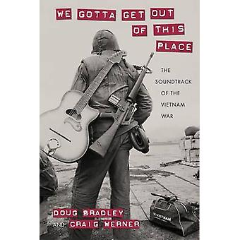 We Gotta Get Out of This Place - The Soundtrack of the Vietnam War by