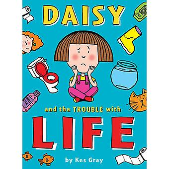 Daisy and the Trouble with Life by Kes Gray - Nick Sharratt - Garry P