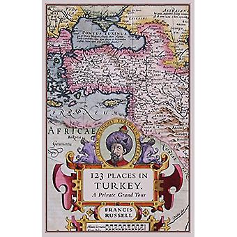 123 Places in Turkey - A Private Grand Tour by Russell Francis - 97819