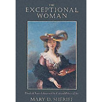 The Exceptional Woman - Elisabeth Vigee Le Brun and the Cultural Polit