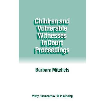 Children and Vulnerable Witnesses in Court Proceedings by Barbara Mit