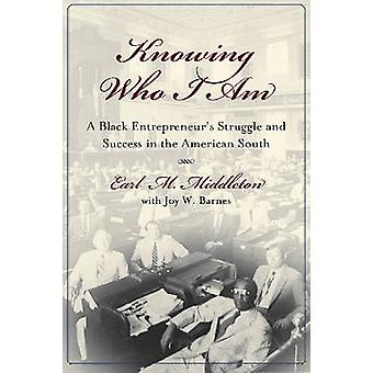Knowing Who I am - A Black Entrepreneur's Memoir of Struggle and Victo