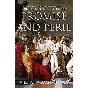 Promise and Peril - Republics and Republicanism in the History of Poli