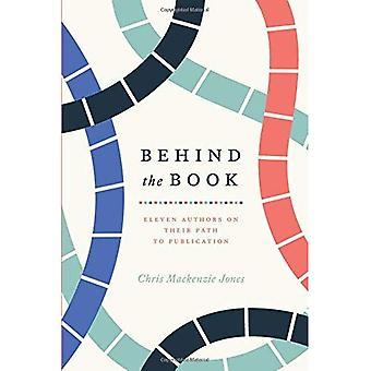 Achter het boek: elf auteurs op hun weg naar publicatie (Chicago gidsen voor te schrijven, bewerken en publiceren)