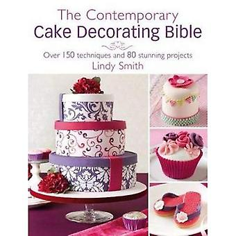 The Contemporary Cake Decorating Bible: Creative Techniques, Fresh Inspiration, Stylish Designs
