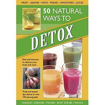 50 naturliga sätt att Detox: kost och motion för att rengöra din kropp och själ