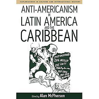 Anti-Amerikanismus in Lateinamerika und der Karibik: v. 3 (Erkundungen in Kultur und internationale Geschichte)