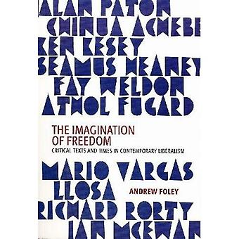 The Imagination of Freedom: Critical Texts and Times in Liberal Literature