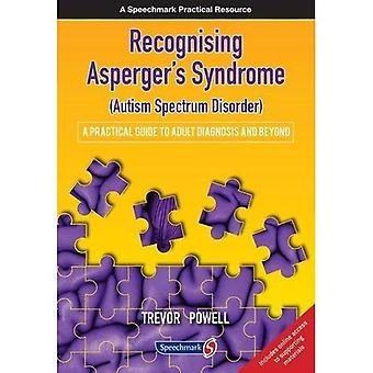Recognising Asperger's Syndrome (Autism Spectrum Disorder): A Practical Guide to Adult Diagnosis and Beyond