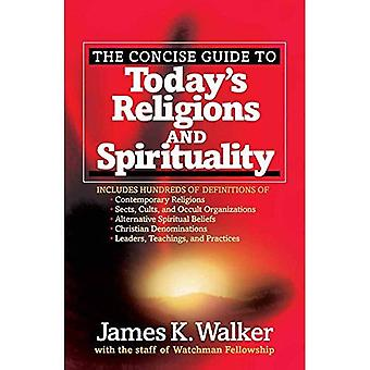 The Concise Guide to Today's Religions and Spirituality: Includes Hundreds of Definitions Of*sects, Cults, and Occult Organizations *Alternative Spiri