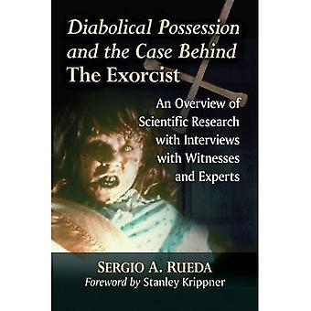 Diabolical Possession and the Case Behind The Exorcist: An Overview of Scientific Research with Interviews with Witnesses and Experts