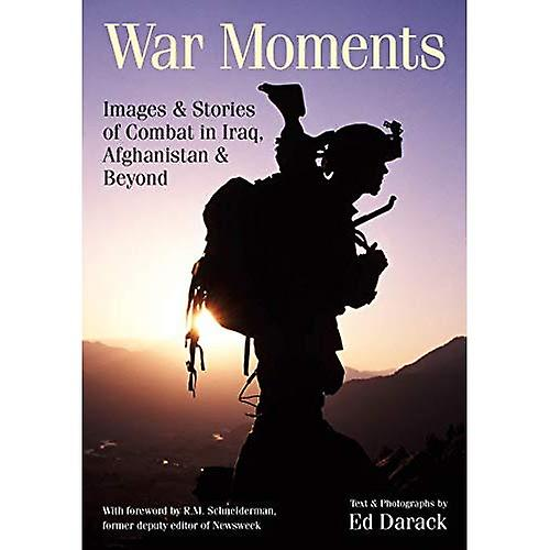 War Moments: Images and Stories From the Front Lines of Combat in Iraq, Afghanistan, and Beyond