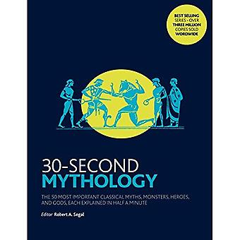 30-Second Mythology: The 50� most important classical gods and goddesses, heroes and monsters, myths and legacies, each explained in� half a minute. (30 Second)