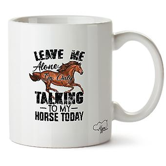 Hippowarehouse Leave Me Alone I'm Only Talking To My Horse Printed Mug Cup Ceramic 10oz