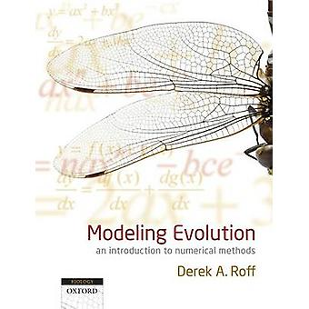Modeling Evolution An Introduction to Numerical Methods by Roff & Derek A