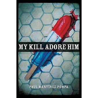 Mein Kill anbeten durch Martnez Pompa & Paul