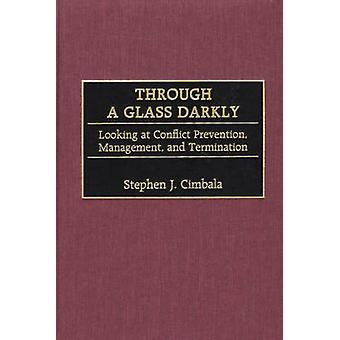 Through a Glass kijken Darkly naar preventie conflictbeheersing en beëindiging door Cimbala & Stephen J.