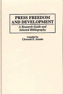 Press Freedom and Development A Research Guide and Selected Bibliography by Asante & Clement