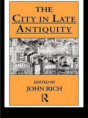 The City in Late Antiquity by Rich & John
