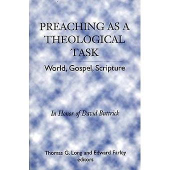 Preaching as a Theological Task World Gospel Scripture in Honor of David Buttrick by Long & Thomas G.